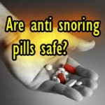 Are anti snoring pills safe to buy?